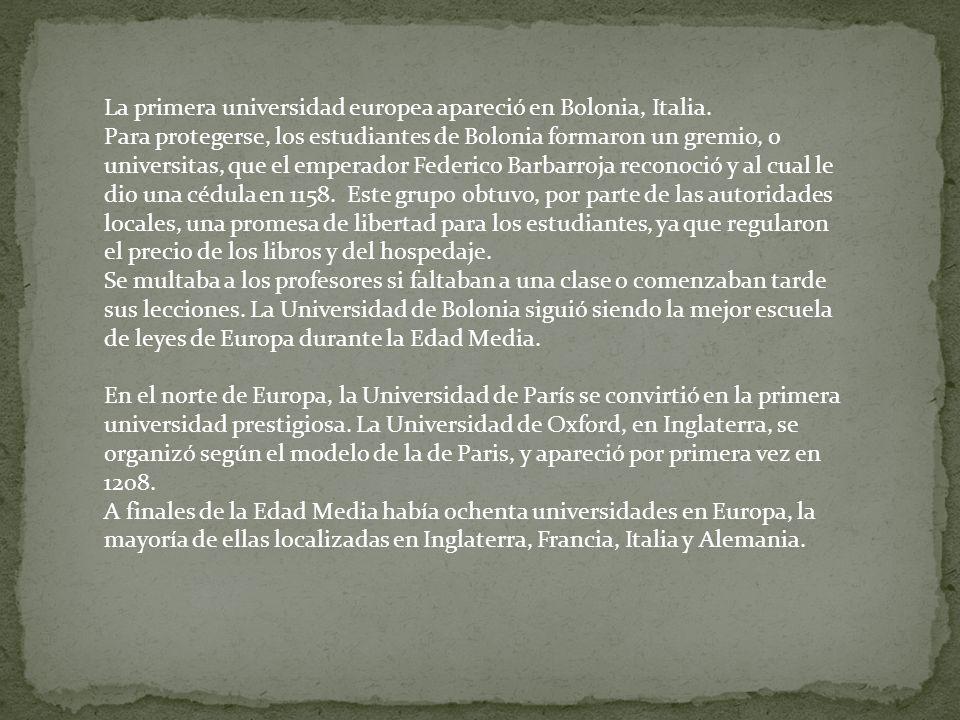 La primera universidad europea apareció en Bolonia, Italia. Para protegerse, los estudiantes de Bolonia formaron un gremio, o universitas, que el empe