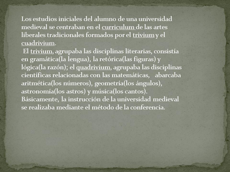 Los estudios iniciales del alumno de una universidad medieval se centraban en el curriculum de las artes liberales tradicionales formados por el trivi
