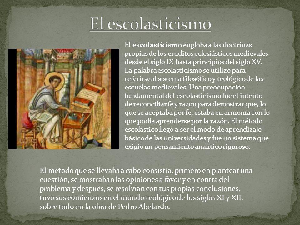 El escolasticismo engloba a las doctrinas propias de los eruditos eclesiásticos medievales desde el siglo IX hasta principios del siglo XV. La palabra