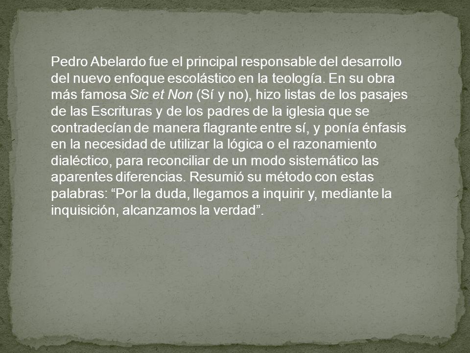 Pedro Abelardo fue el principal responsable del desarrollo del nuevo enfoque escolástico en la teología. En su obra más famosa Sic et Non (Sí y no), h