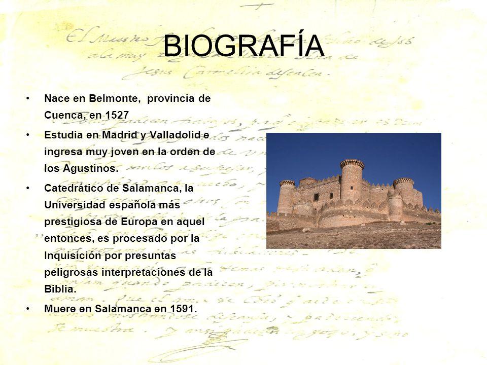 BIOGRAFÍA Nace en Belmonte, provincia de Cuenca, en 1527 Estudia en Madrid y Valladolid e ingresa muy joven en la orden de los Agustinos. Catedrático