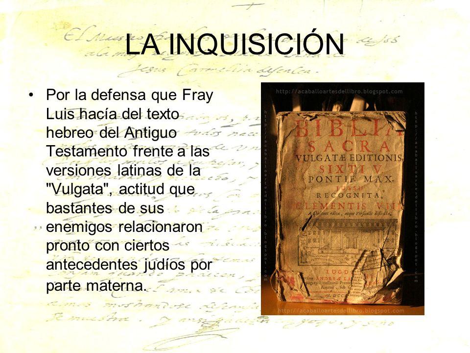 LA INQUISICIÓN Por la defensa que Fray Luis hacía del texto hebreo del Antiguo Testamento frente a las versiones latinas de la