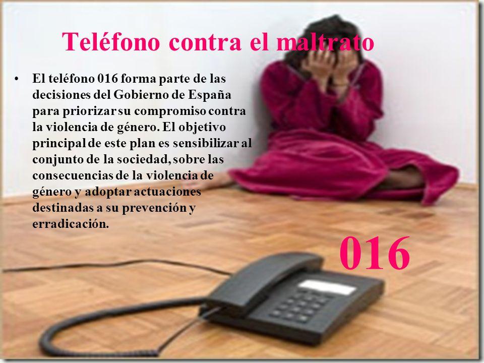 Teléfono contra el maltrato El teléfono 016 forma parte de las decisiones del Gobierno de España para priorizar su compromiso contra la violencia de g