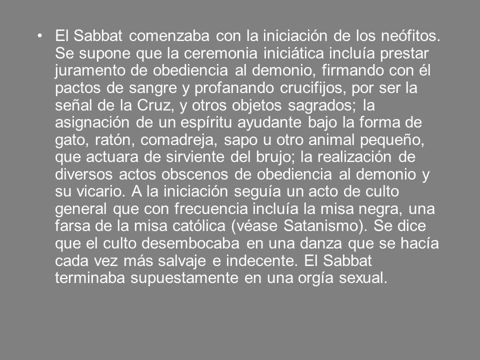 El Sabbat comenzaba con la iniciación de los neófitos. Se supone que la ceremonia iniciática incluía prestar juramento de obediencia al demonio, firma