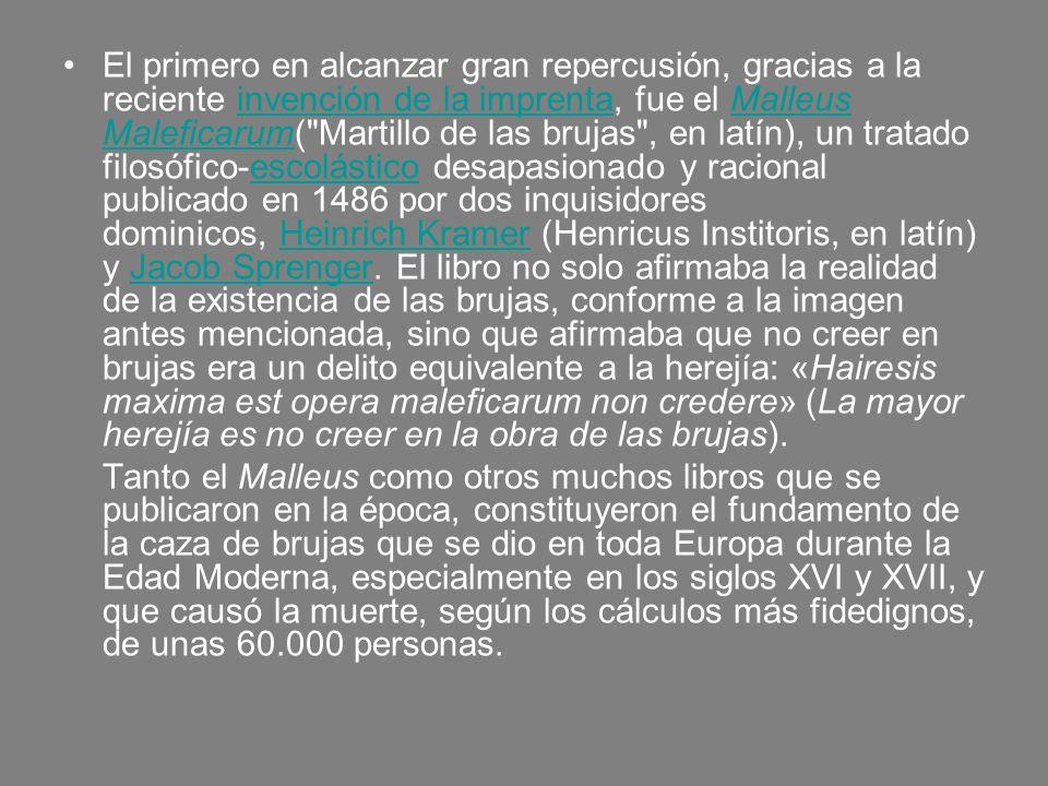 El primero en alcanzar gran repercusión, gracias a la reciente invención de la imprenta, fue el Malleus Maleficarum(