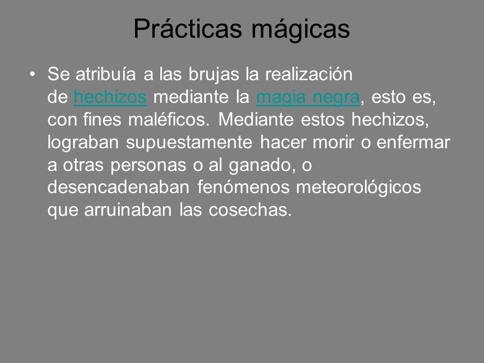 Prácticas mágicas Se atribuía a las brujas la realización de hechizos mediante la magia negra, esto es, con fines maléficos. Mediante estos hechizos,