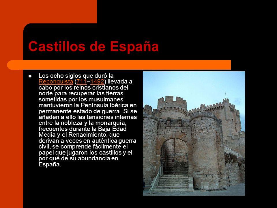 Castillos de España Los ocho siglos que duró la Reconquista (711–1492) llevada a cabo por los reinos cristianos del norte para recuperar las tierras sometidas por los musulmanes mantuvieron la Península Ibérica en permanente estado de guerra.