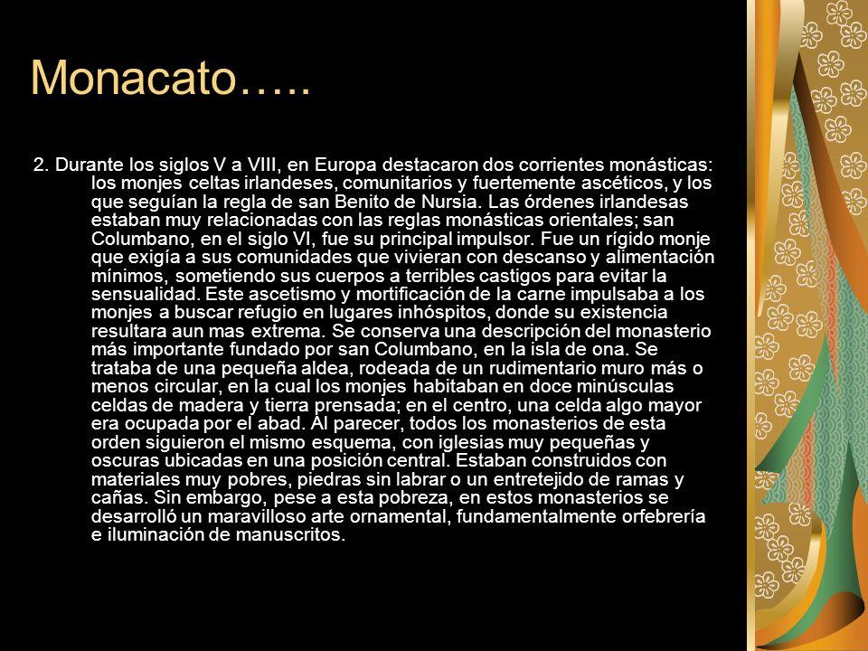 El origen del monacato 1.Los orígenes del monacato se sitúan en el siglo III en el Mediterráneo oriental, donde, partiendo de la necesidad de un mayor
