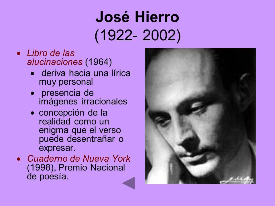 José Hierro (1922- 2002) Libro de las alucinaciones (1964) deriva hacia una lírica muy personal presencia de imágenes irracionales concepción de la re