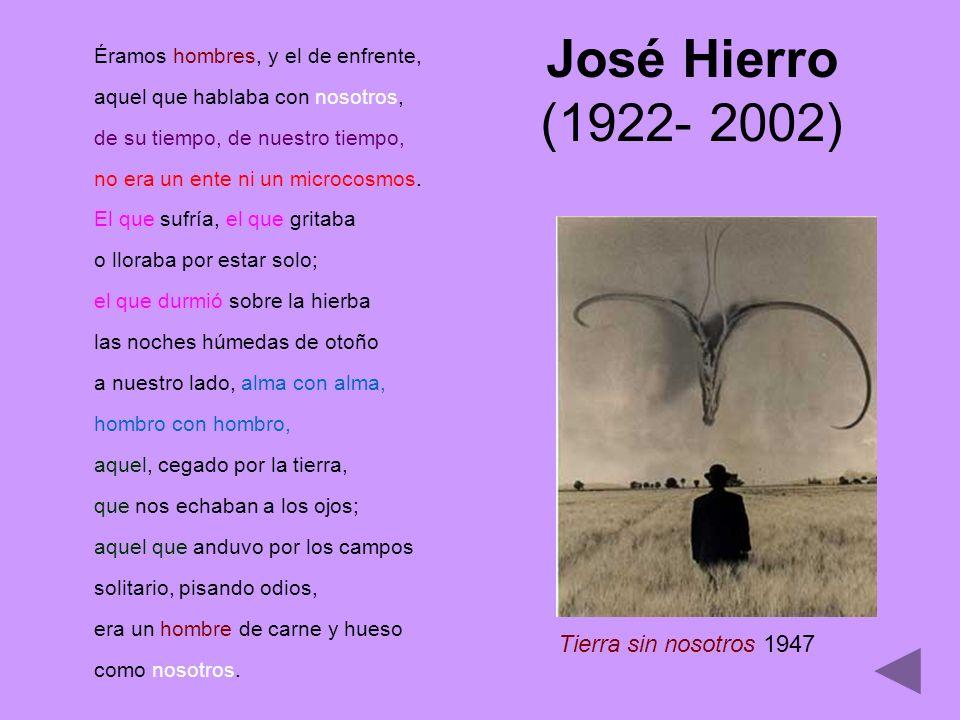 José Hierro (1922- 2002) Éramos hombres, y el de enfrente, aquel que hablaba con nosotros, de su tiempo, de nuestro tiempo, no era un ente ni un micro