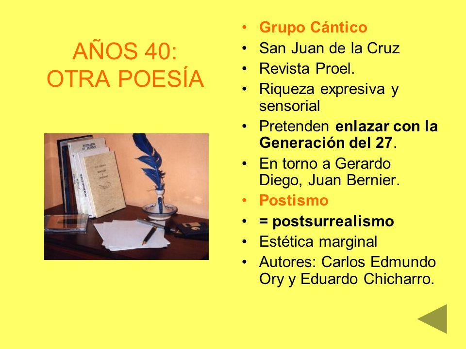 AÑOS 40: OTRA POESÍA Grupo Cántico San Juan de la Cruz Revista Proel. Riqueza expresiva y sensorial Pretenden enlazar con la Generación del 27. En tor