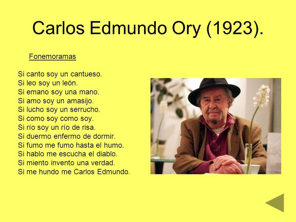 Carlos Edmundo Ory (1923). Fonemoramas Si canto soy un cantueso. Si leo soy un león. Si emano soy una mano. Si amo soy un amasijo. Si lucho soy un ser