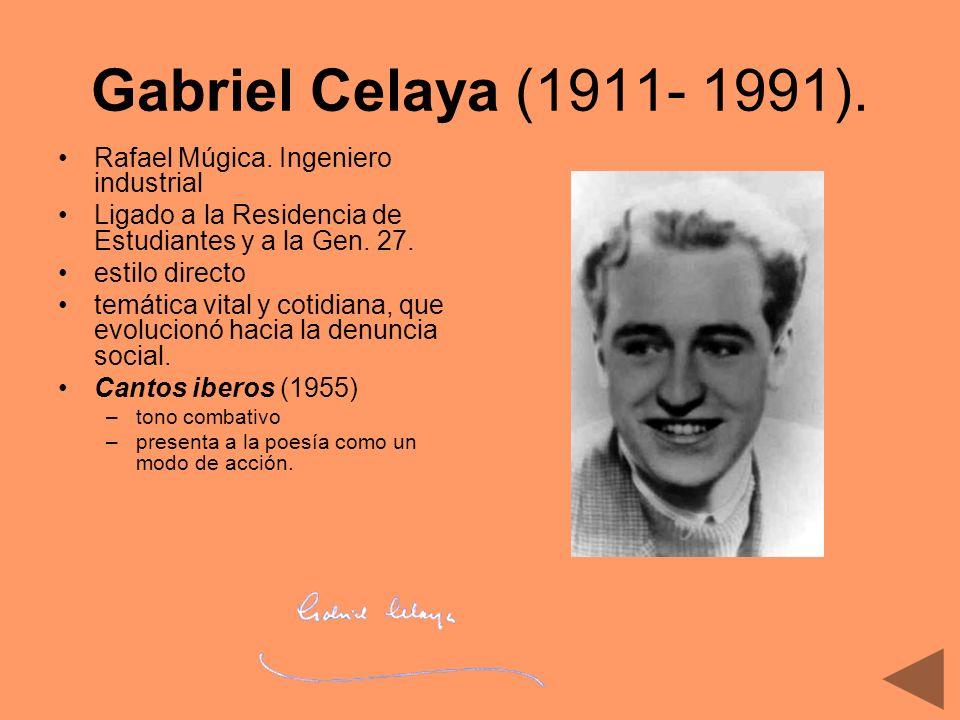 Gabriel Celaya (1911- 1991). Rafael Múgica. Ingeniero industrial Ligado a la Residencia de Estudiantes y a la Gen. 27. estilo directo temática vital y