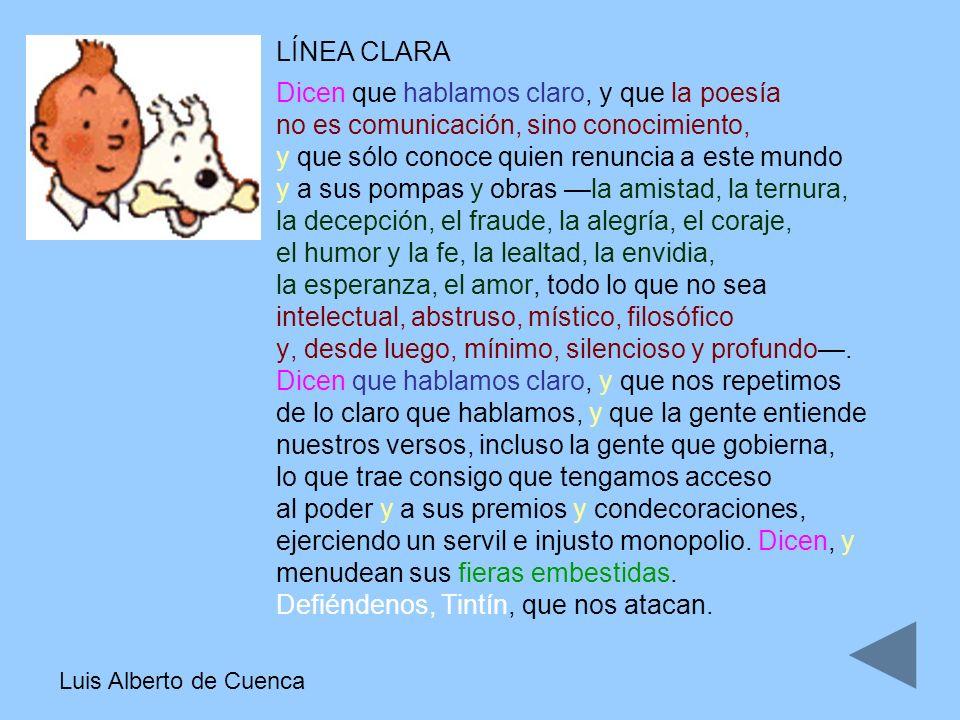 Luis Alberto de Cuenca LÍNEA CLARA Dicen que hablamos claro, y que la poesía no es comunicación, sino conocimiento, y que sólo conoce quien renuncia a