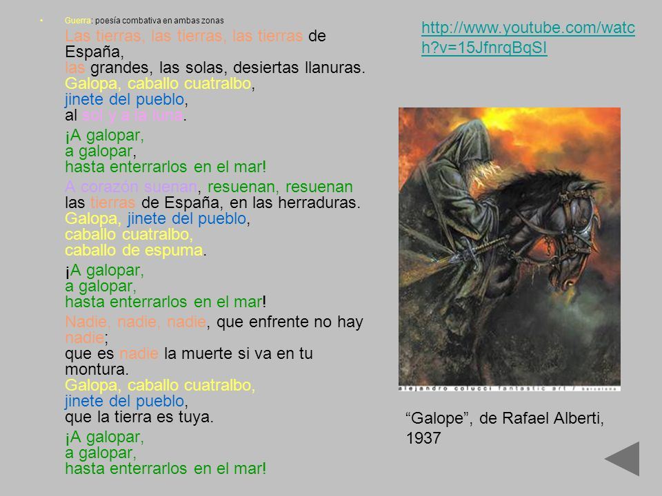 Guerra: poesía combativa en ambas zonas Las tierras, las tierras, las tierras de España, las grandes, las solas, desiertas llanuras. Galopa, caballo c