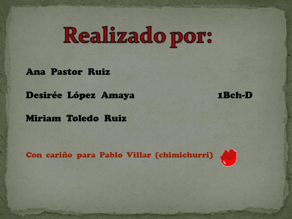 Ana Pastor Ruiz Desirée López Amaya 1Bch-D Miriam Toledo Ruiz Con cariño para Pablo Villar (chimichurri)