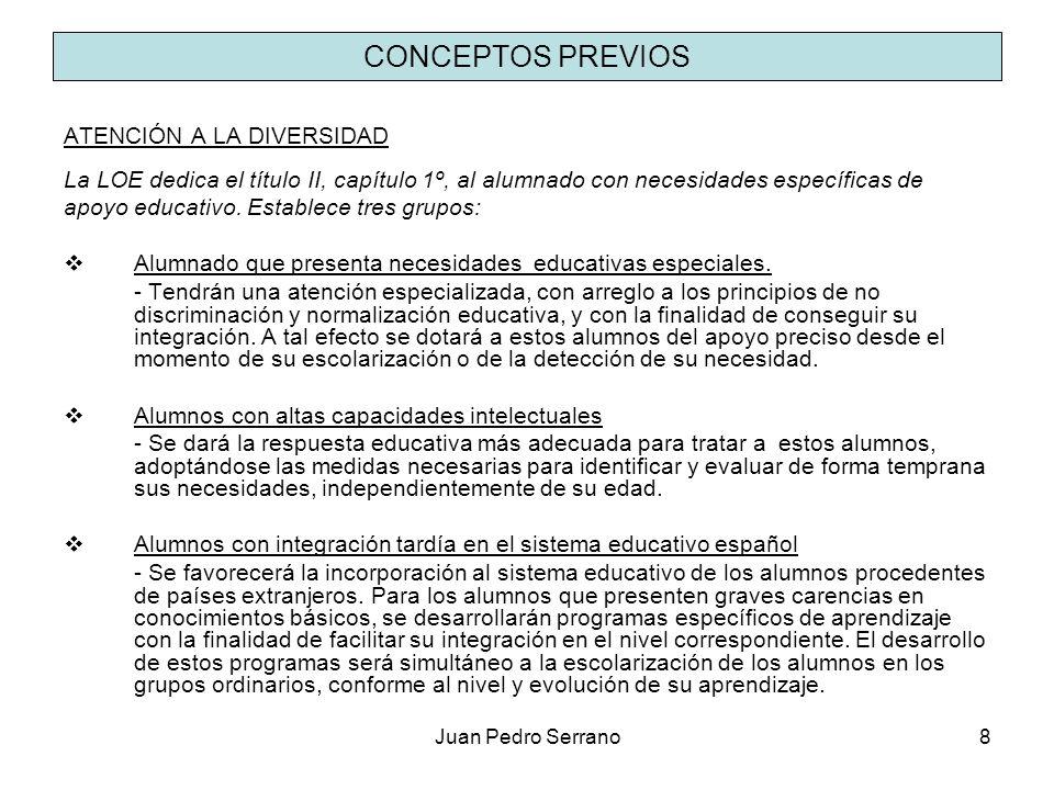 Juan Pedro Serrano8 CONCEPTOS PREVIOS ATENCIÓN A LA DIVERSIDAD La LOE dedica el título II, capítulo 1º, al alumnado con necesidades específicas de apo