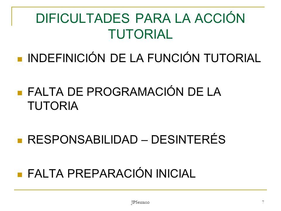 JPSerrano 8 DIFICULTADES PARA LA ACCIÓN TUTORIAL CONDICIONANTES PERSONALES CONSIDERACIÓN IDEOLÓGICA DESCONFIANZA Y FALTA DE COLABORACIÓN FAMILIAR FALTA DE COORDINACIÓN DEL EQUIPO EDUCATIVO