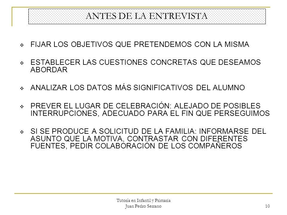 Tutoría en Infantil y Primaria Juan Pedro Serrano 10 ANTES DE LA ENTREVISTA FIJAR LOS OBJETIVOS QUE PRETENDEMOS CON LA MISMA ESTABLECER LAS CUESTIONES