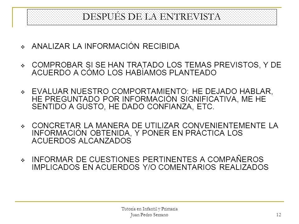 Tutoría en Infantil y Primaria Juan Pedro Serrano 12 DESPUÉS DE LA ENTREVISTA ANALIZAR LA INFORMACIÓN RECIBIDA COMPROBAR SI SE HAN TRATADO LOS TEMAS P