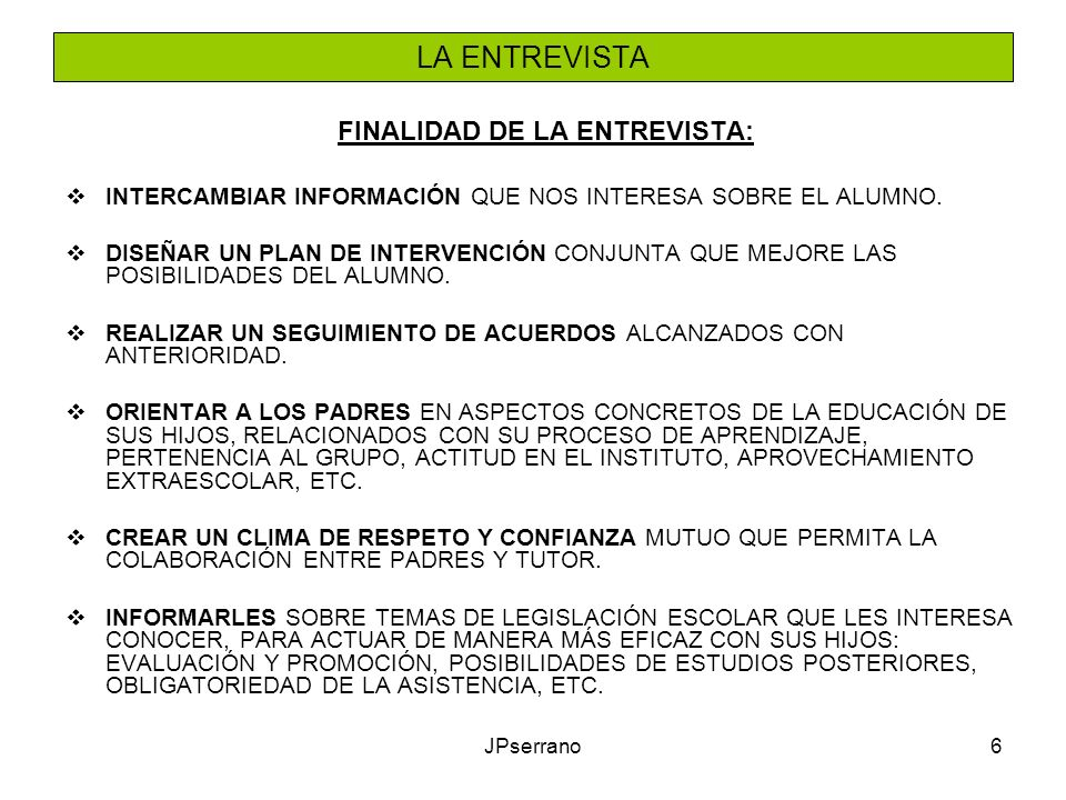 JPserrano6 LA ENTREVISTA FINALIDAD DE LA ENTREVISTA: INTERCAMBIAR INFORMACIÓN QUE NOS INTERESA SOBRE EL ALUMNO.