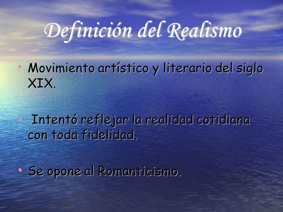 Definición del Realismo Movimiento artístico y literario del siglo XIX. Movimiento artístico y literario del siglo XIX. Intentó reflejar la realidad c