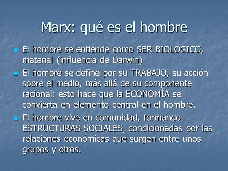 Marx: qué es el hombre El hombre se entiende como SER BIOLÓGICO, material (influencia de Darwin) El hombre se entiende como SER BIOLÓGICO, material (i