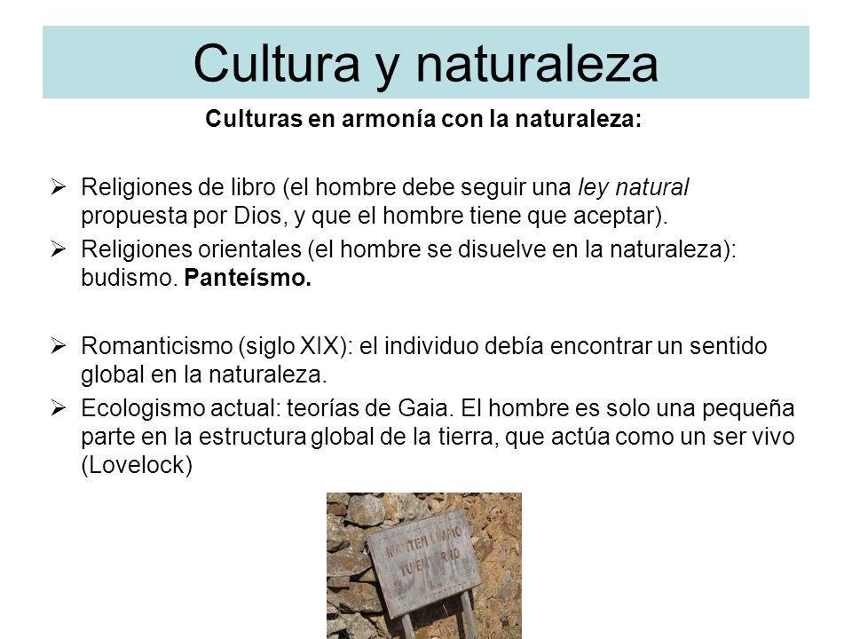 Cultura y naturaleza Culturas en armonía con la naturaleza: Religiones de libro (el hombre debe seguir una ley natural propuesta por Dios, y que el ho