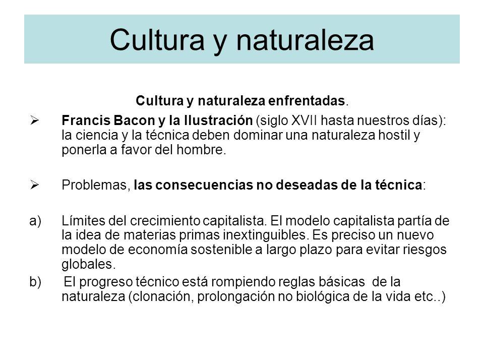 Cultura y naturaleza Cultura y naturaleza enfrentadas. Francis Bacon y la Ilustración (siglo XVII hasta nuestros días): la ciencia y la técnica deben
