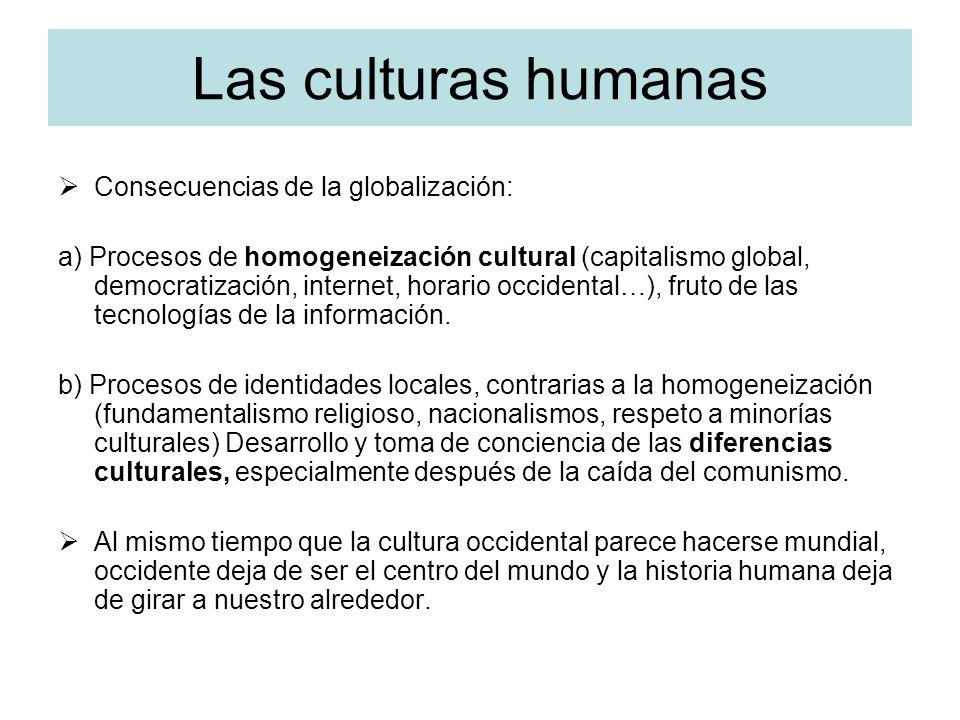 Las culturas humanas Consecuencias de la globalización: a) Procesos de homogeneización cultural (capitalismo global, democratización, internet, horari