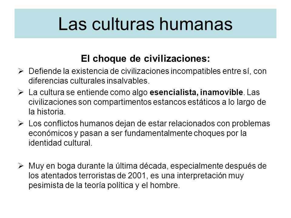 Las culturas humanas El choque de civilizaciones: Defiende la existencia de civilizaciones incompatibles entre sí, con diferencias culturales insalvab