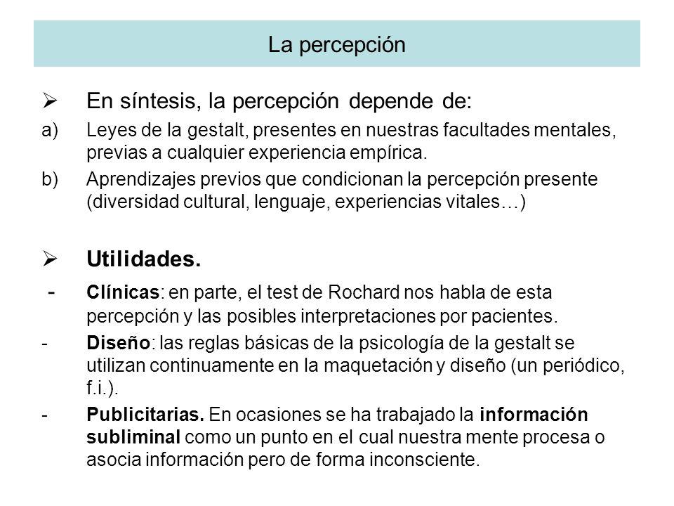 La percepción En síntesis, la percepción depende de: a)Leyes de la gestalt, presentes en nuestras facultades mentales, previas a cualquier experiencia