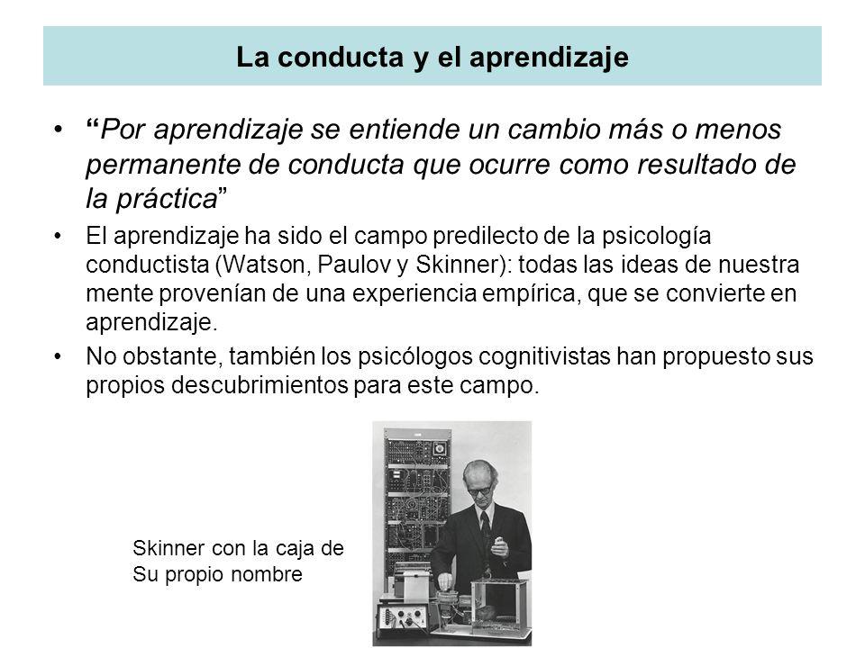 La conducta y el aprendizaje Por aprendizaje se entiende un cambio más o menos permanente de conducta que ocurre como resultado de la práctica El apre