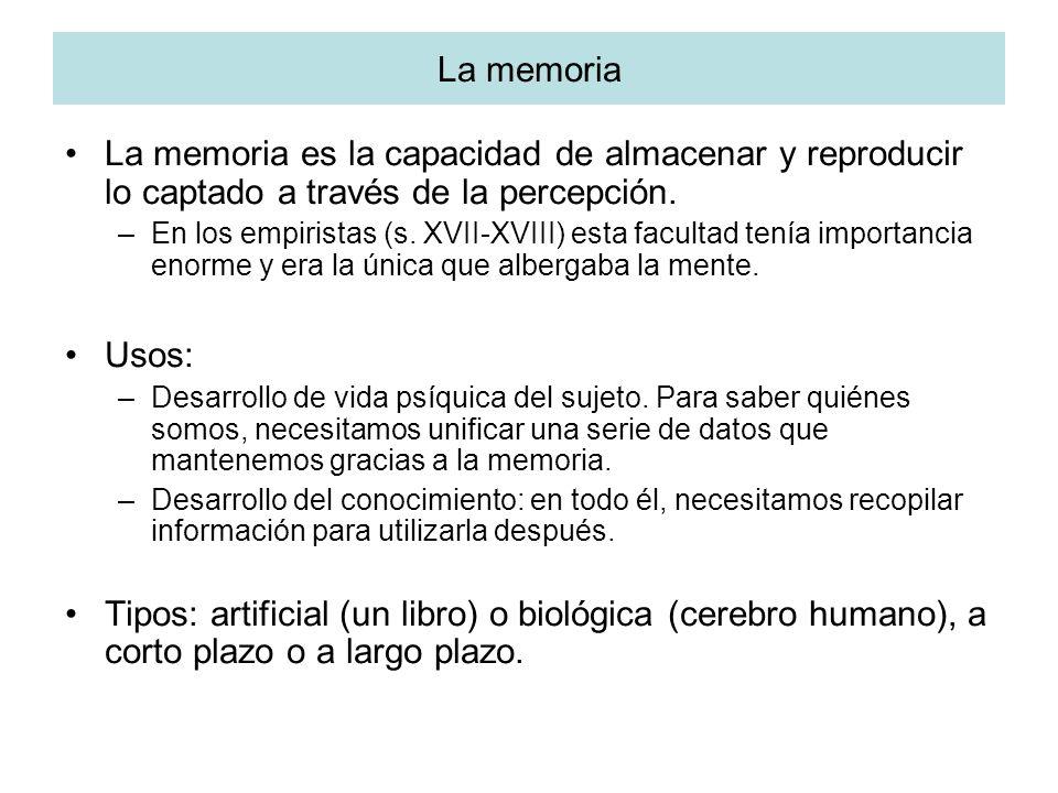La memoria La memoria es la capacidad de almacenar y reproducir lo captado a través de la percepción. –En los empiristas (s. XVII-XVIII) esta facultad