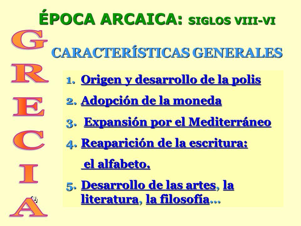 ÉPOCA ARCAICA: SIGLOS VIII-VI CARACTERÍSTICAS GENERALES 1.O O rrrr iiii gggg eeee nnnn y y y y d d d d eeee ssss aaaa rrrr rrrr oooo llll llll oooo d