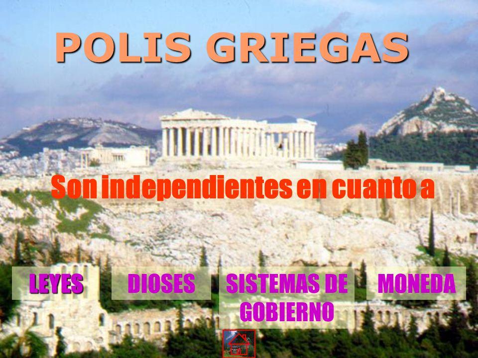 POLIS GRIEGAS Son independientes en cuanto a LEYESDIOSESSISTEMAS DE GOBIERNO MONEDA