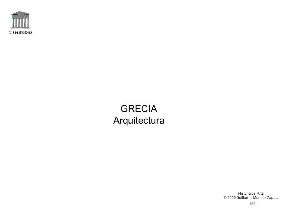 Claseshistoria Historia del Arte © 2006 Guillermo Méndez Zapata GRECIA Arquitectura