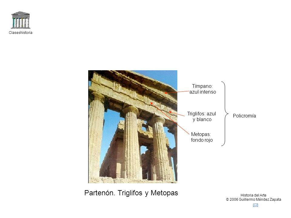 Claseshistoria Historia del Arte © 2006 Guillermo Méndez Zapata Partenón. Triglifos y Metopas Triglifos: azul y blanco Metopas: fondo rojo Tímpano: az