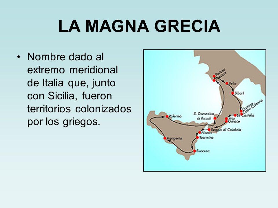 LA MAGNA GRECIA Nombre dado al extremo meridional de Italia que, junto con Sicilia, fueron territorios colonizados por los griegos.