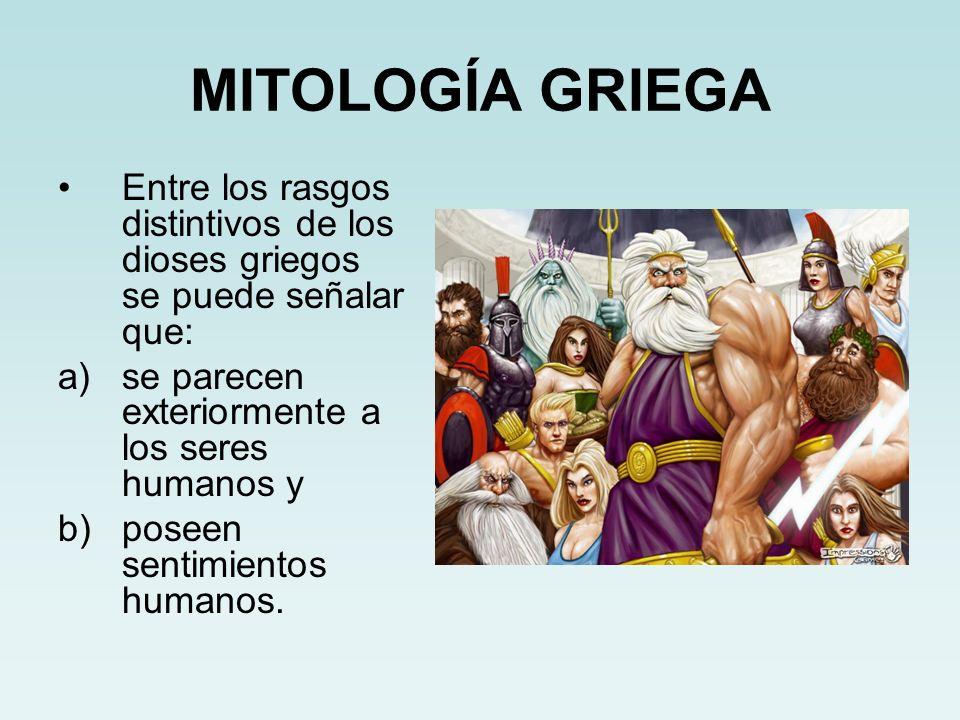 MITOLOGÍA GRIEGA Entre los rasgos distintivos de los dioses griegos se puede señalar que: a)se parecen exteriormente a los seres humanos y b)poseen se
