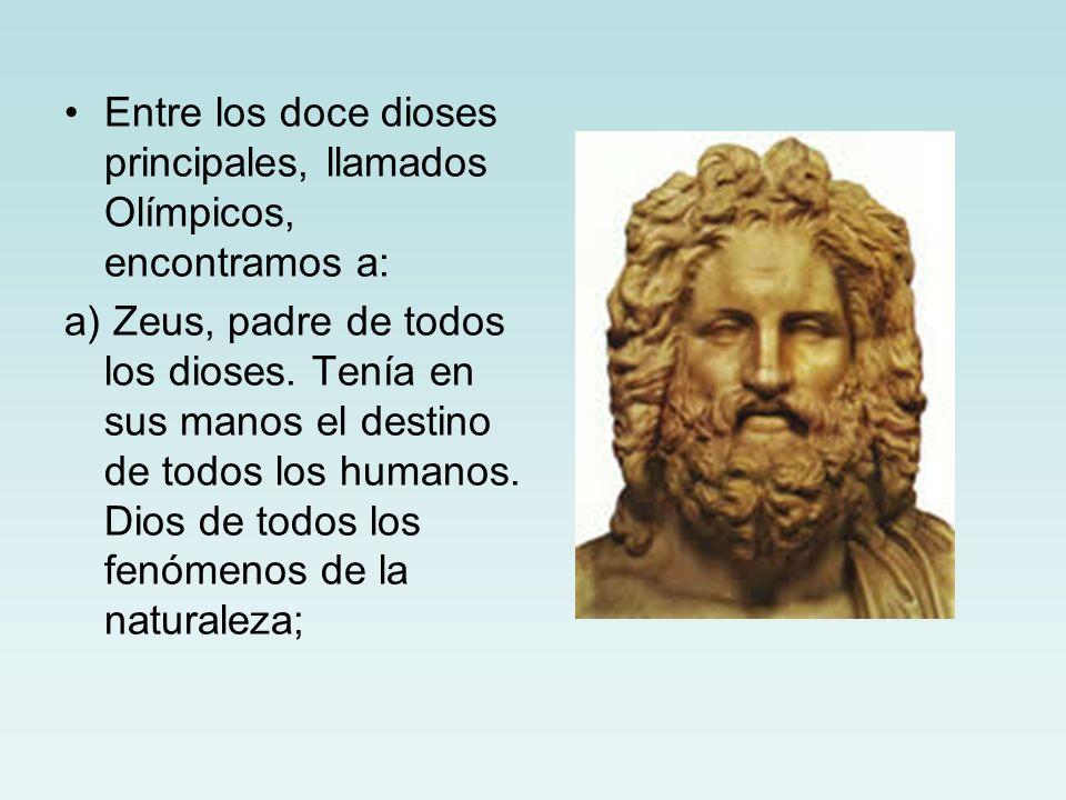 Entre los doce dioses principales, llamados Olímpicos, encontramos a: a) Zeus, padre de todos los dioses. Tenía en sus manos el destino de todos los h