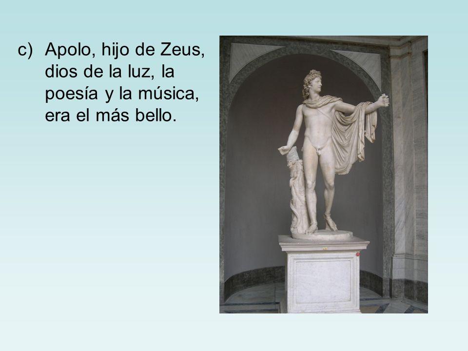 c)Apolo, hijo de Zeus, dios de la luz, la poesía y la música, era el más bello.