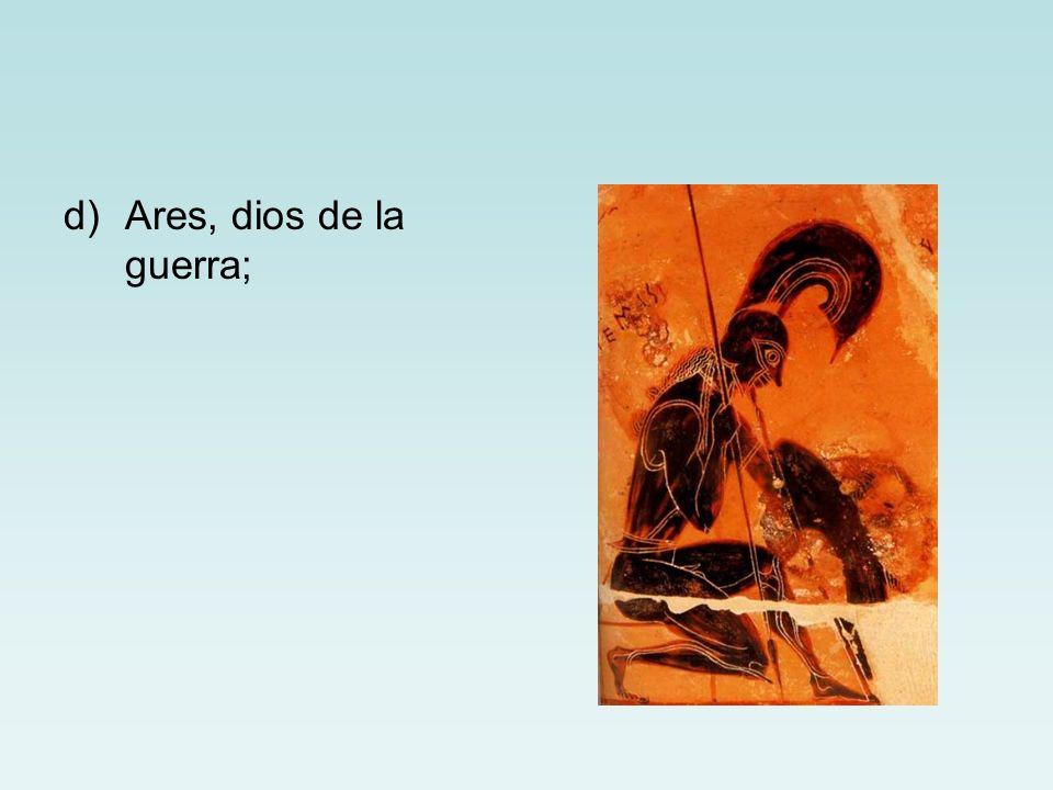 d)Ares, dios de la guerra;
