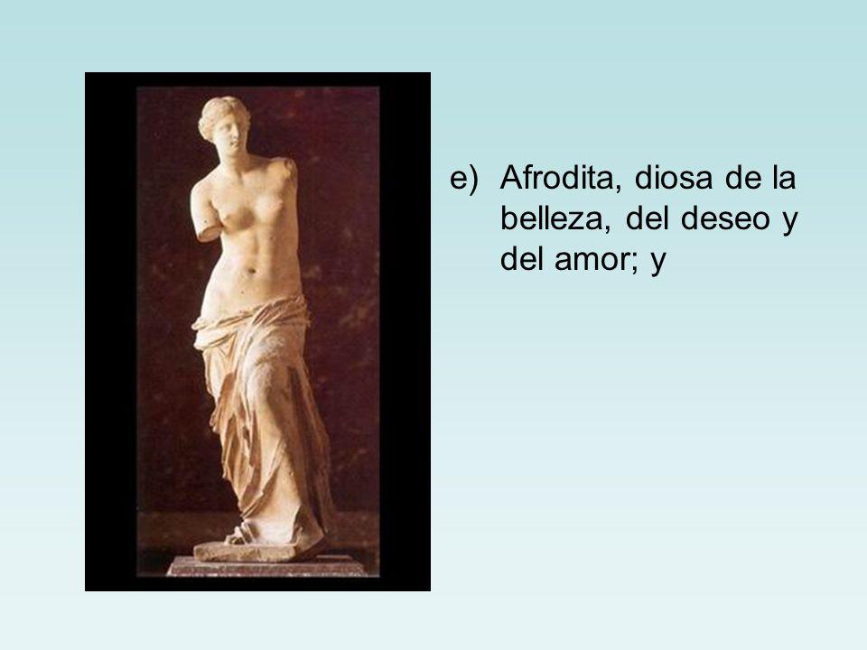 e)Afrodita, diosa de la belleza, del deseo y del amor; y