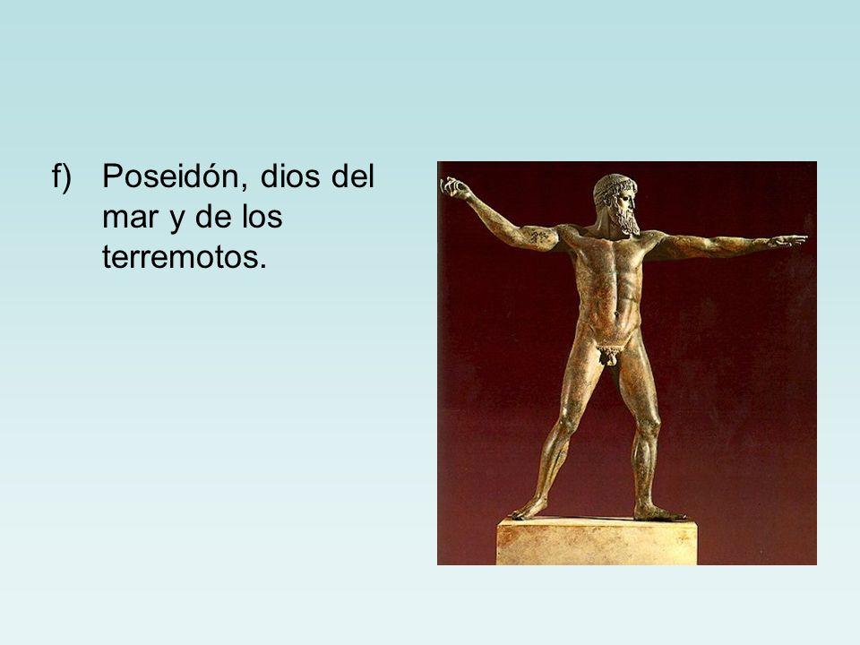 f)Poseidón, dios del mar y de los terremotos.