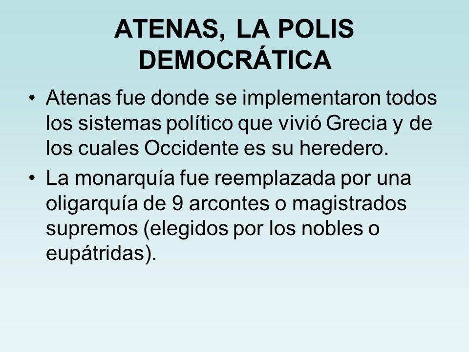 ATENAS, LA POLIS DEMOCRÁTICA Atenas fue donde se implementaron todos los sistemas político que vivió Grecia y de los cuales Occidente es su heredero.
