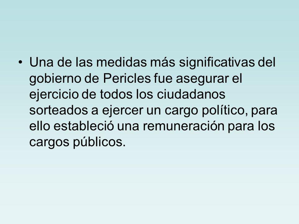 Una de las medidas más significativas del gobierno de Pericles fue asegurar el ejercicio de todos los ciudadanos sorteados a ejercer un cargo político