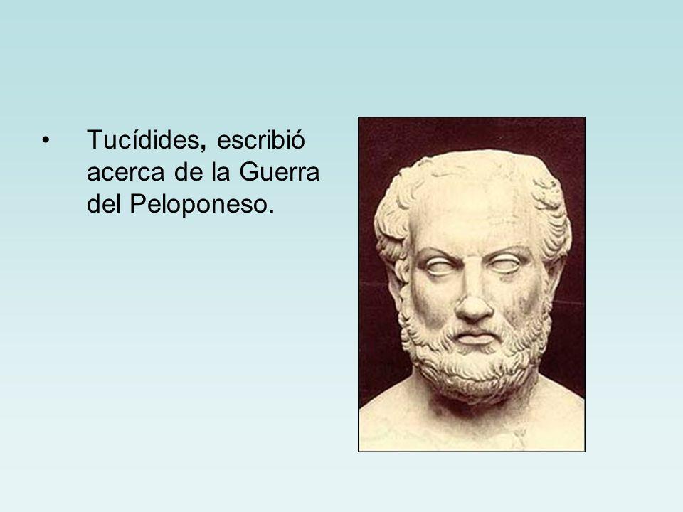 Tucídides, escribió acerca de la Guerra del Peloponeso.