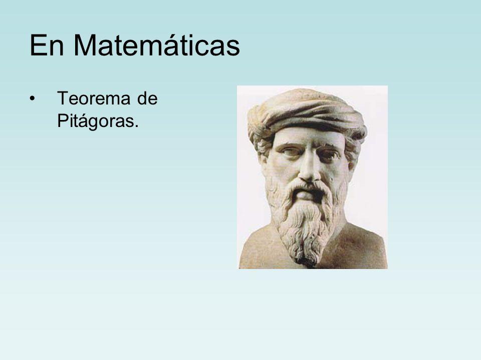 En Matemáticas Teorema de Pitágoras.