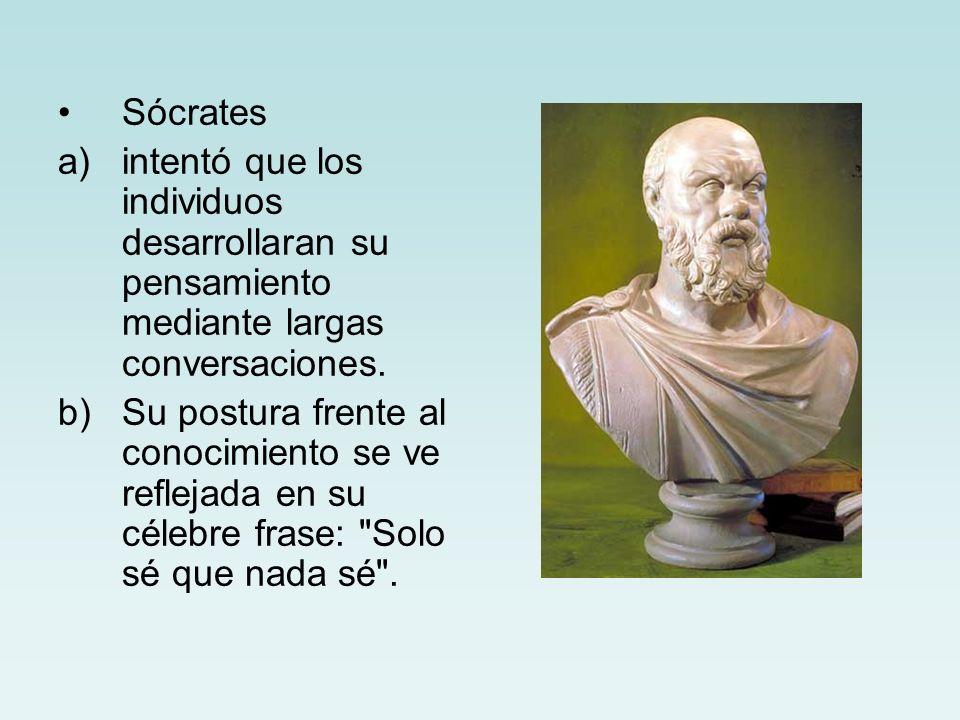 Sócrates a)intentó que los individuos desarrollaran su pensamiento mediante largas conversaciones. b)Su postura frente al conocimiento se ve reflejada
